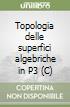 Topologia delle superfici algebriche in P3 (C) libro