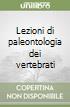 Lezioni di paleontologia dei vertebrati libro