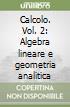Calcolo. Vol. 2: Algebra lineare e geometria analitica libro