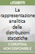 La rappresentazione analitica delle distribuzioni statistiche libro
