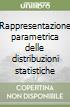 Rappresentazione parametrica delle distribuzioni statistiche libro