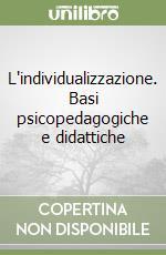 L'individualizzazione. Basi psicopedagogiche e didattiche libro di Baldacci Massimo