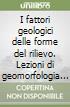 I fattori geologici delle forme del rilievo. Lezioni di geomorfologia strutturale. Con CD-ROM libro
