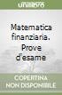 Matematica finanziaria. Prove d'esame libro