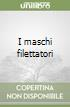 I maschi filettatori libro