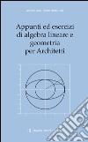 Appunti ed esercizi di algebra lineare e geometria per architetti