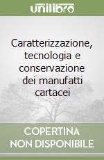 Caratterizzazione, tecnologia e conservazione dei manufatti cartacei libro di Lorusso Salvatore