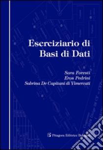 Eserciziario di basi dati libro di Foresti Sara - Pedrini Eros - De Capitani Di Mercati Sabrina
