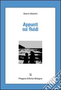 Appunti sui fluidi libro di Albertini Gianni
