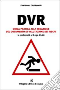 DVR. Guida pratica alla redazione del documento di valutazione dei rischi. Con CD-ROM libro di Cioffarelli Emiliano