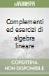 Complementi ed esercizi di algebra lineare libro