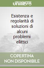 Esistenza e regolarità di soluzioni di alcuni problemi ellittici libro di Boccardo Lucio - Croce Gisella