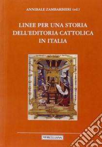 Linee per una storia dell'editoria cattolica in Italia libro