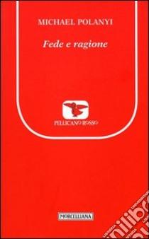 Fede e ragione libro di Polanyi Michael