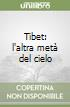 Tibet: l'altra metà del cielo libro
