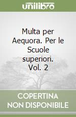 Multa per Aequora. Per le Scuole superiori (2) libro di Piazzi Francesco - Giordano Rampioni Anna