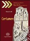 Certamen. Versioni e traduzioni per la verifica delle conoscenze del latino. Con materiali per l'insegnante. Per i Licei e gli Ist. magistrali. Con CD-ROM libro