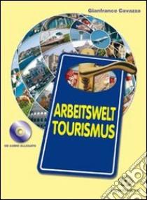 Arbeitswelt tourismus. Con CD Audio. Per le Scuole superiori libro di Cavazza Gianfranco