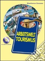 Arbeitswelt tourismus. Con CD Audio. Per le Scuole superiori libro di Cavazza Gianfranco