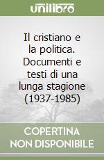 Il cristiano e la politica. Documenti e testi di una lunga stagione (1937-1985) libro di Ossicini Adriano
