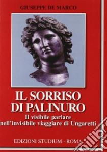 Il Sorriso di Palinuro. Il visibile parlare nell'invisibile viaggiare di Ungaretti libro di De Marco Giuseppe