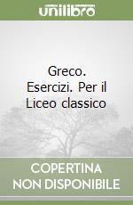 Greco. Esercizi. Per il Liceo classico (1) libro di Campanini Carlo - Scaglietti Paolo