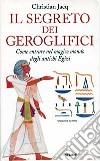 Il segreto dei geroglifici. Come entrare nel magico mondo degli antichi egizi libro