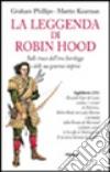 La leggenda di Robin Hood. Sulle tracce dell'eroe fuorilegge e delle sue generose imprese libro
