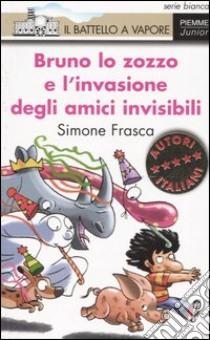 Bruno lo zozzo e l'invasione degli amici invisibili libro di Frasca Simone
