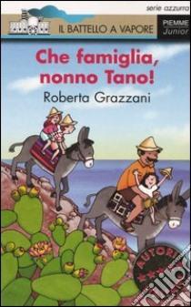 Che famiglia, nonno Tano! libro di Grazzani Roberta
