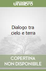 Dialogo tra cielo e terra libro di Turoldo David M.