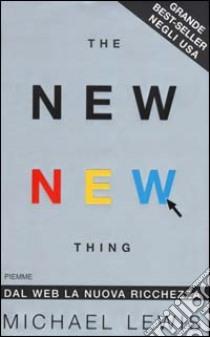 The new new thing. Dal Web la nuova ricchezza libro di Lewis Michael