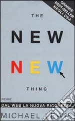 The new new thing. Dal Web la nuova ricchezza libro di Lewis Michael