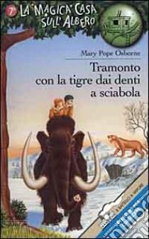 Tramonto con la tigre dai denti a sciabola libro di Osborne Mary P.