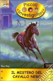 Il Mistero del cavallo nero. Piccoli investigatori. Vol. 10 libro di Roy Ron