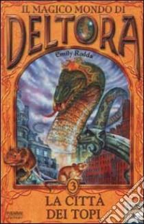 La città dei topi. Il magico mondo di Deltora (3) libro di Rodda Emily