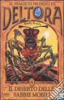 Il deserto delle sabbie mobili. Il magico mondo di Deltora (4) libro di Rodda Emily