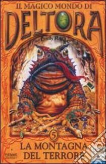 La montagna del terrore. Il magico mondo di Deltora (5) libro di Rodda Emily