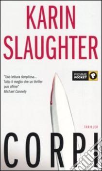 Corpi libro di Slaughter Karin