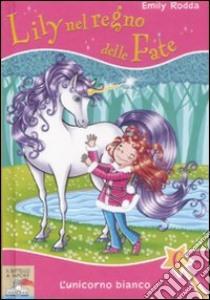 L'unicorno bianco. Lily nel regno delle fate (6) libro di Rodda Emily