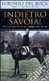Indietro Savoia! Storia controcorrente del Risorgimento italiano libro