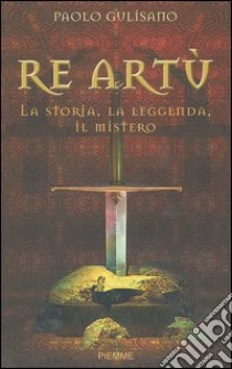 Re art la storia la leggenda il mistero libro - Re artu ei cavalieri della tavola rotonda libro ...