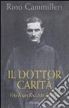 Il Dottor Carità. Vita di san Riccardo Pampuri libro