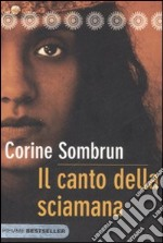 Il canto della sciamana libro di Sombrun Corine