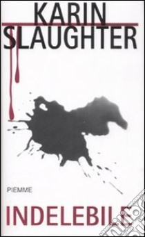 Indelebile libro di Slaughter Karin