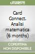 Card Connect. Analisi matematica (6 months) libro