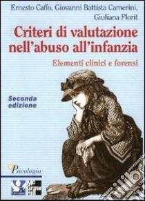 Criteri di valutazione nell'abuso all'infanzia. Elementi clinici e forensi libro di Caffo Ernesto - Camerini G. Battista - Florit Giuliana