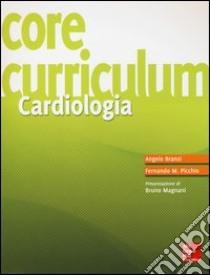 Core curriculum. Cardiologia libro di Branzi Angelo - Picchio Fernando M.