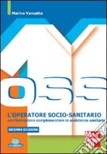 L'Operatore socio-sanitario con formazione complementare in assistenza sanitaria libro di Vanzetta Marina