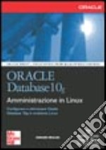 Oracle Database 10g. Amministrazione in Linux libro di Whalen Edward
